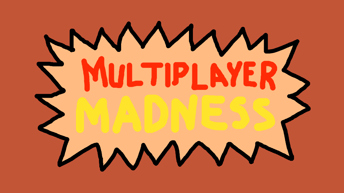 Multiplayer Madness